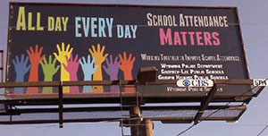 Five billboards have gone up at prominent Wyoming area corners to remind parents and community members of the importance of attending school every day.  The signs can be seen at Division Avenue and 36th Street, Burton Street and De Hoop Avenue, Division Avenue and 44th Street, Burlingame Avenue and 28th Street and Clyde Park Avenue and 44th Street